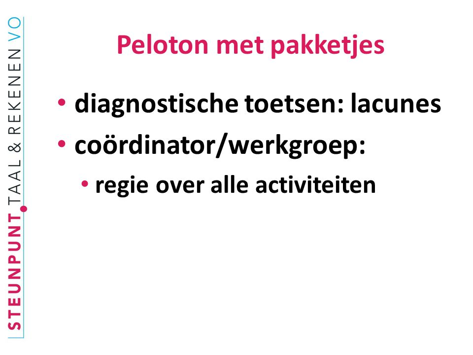 Peloton met pakketjes diagnostische toetsen: lacunes coördinator/werkgroep: regie over alle activiteiten