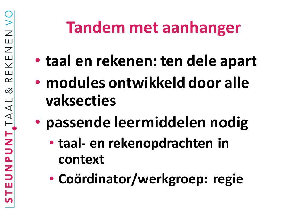 Tandem met aanhanger taal en rekenen: ten dele apart modules ontwikkeld door alle vaksecties passende leermiddelen nodig taal- en rekenopdrachten in context Coördinator/werkgroep: regie
