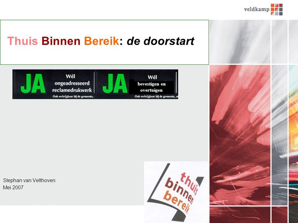 Stephan van Velthoven Mei 2007 Thuis Binnen Bereik: de doorstart bevestigen en overtuigen