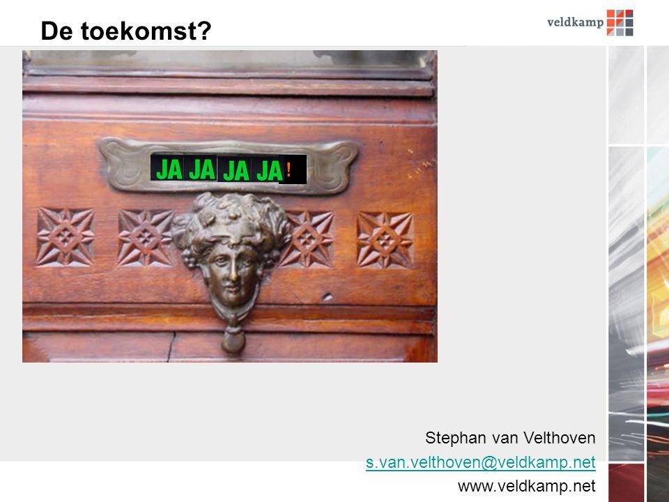 ! De toekomst Stephan van Velthoven s.van.velthoven@veldkamp.net www.veldkamp.net