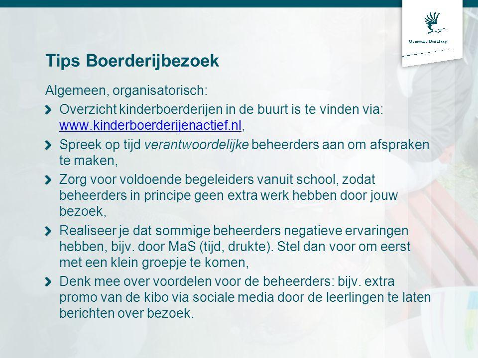 Tips Boerderijbezoek Algemeen, organisatorisch: Overzicht kinderboerderijen in de buurt is te vinden via: www.kinderboerderijenactief.nl, www.kinderbo