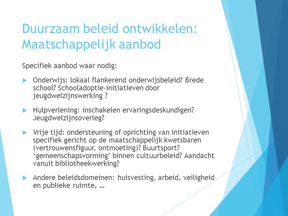 Duurzaam beleid ontwikkelen: Maatschappelijk aanbod Specifiek aanbod waar nodig:  Onderwijs: lokaal flankerend onderwijsbeleid.
