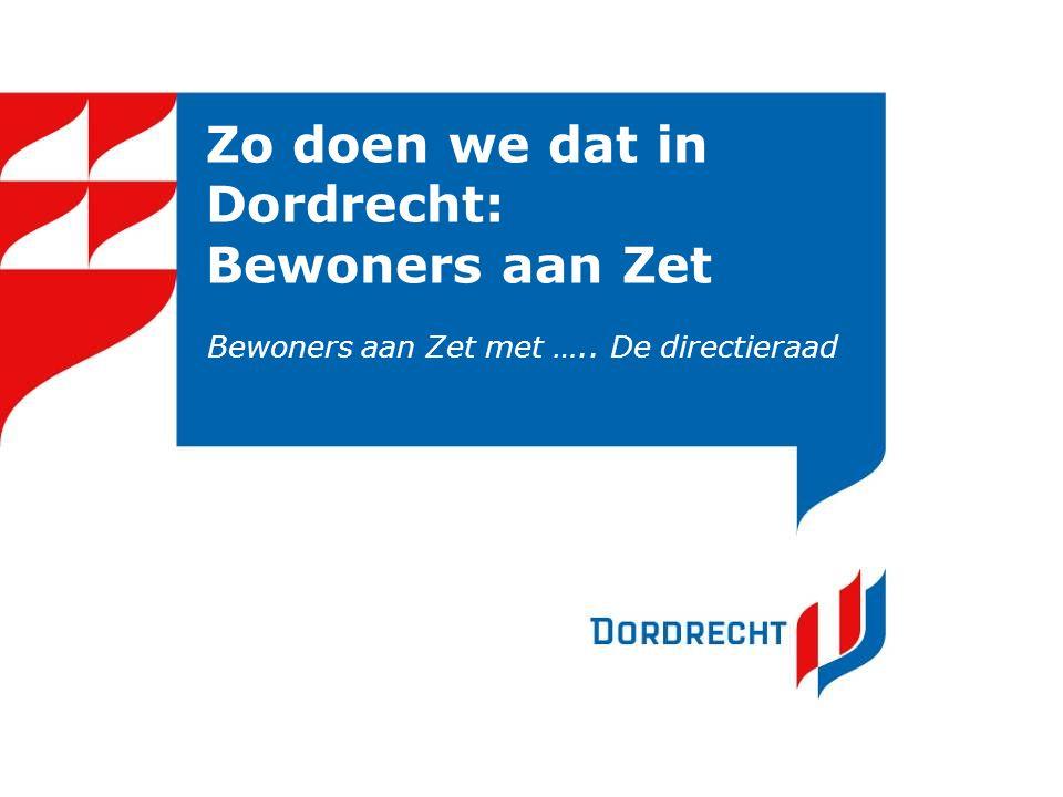 Zo doen we dat in Dordrecht: Bewoners aan Zet Bewoners aan Zet met ….. De directieraad