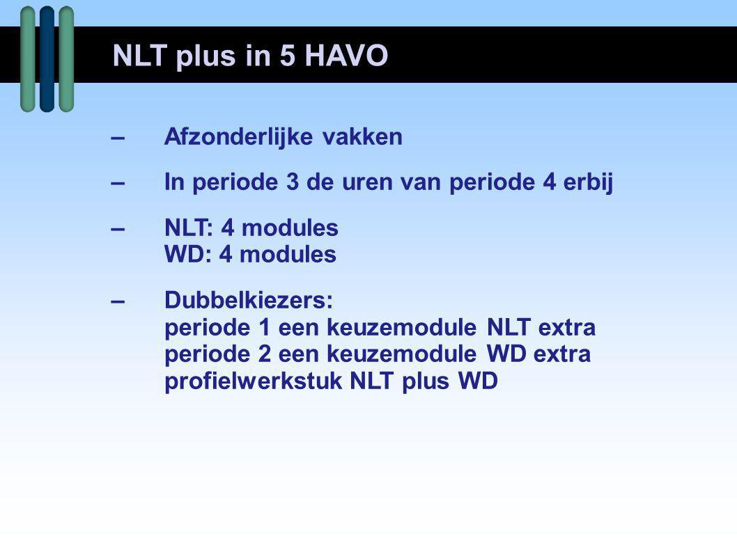 –Afzonderlijke vakken –In periode 3 de uren van periode 4 erbij –NLT: 4 modules WD: 4 modules –Dubbelkiezers: periode 1 een keuzemodule NLT extra peri