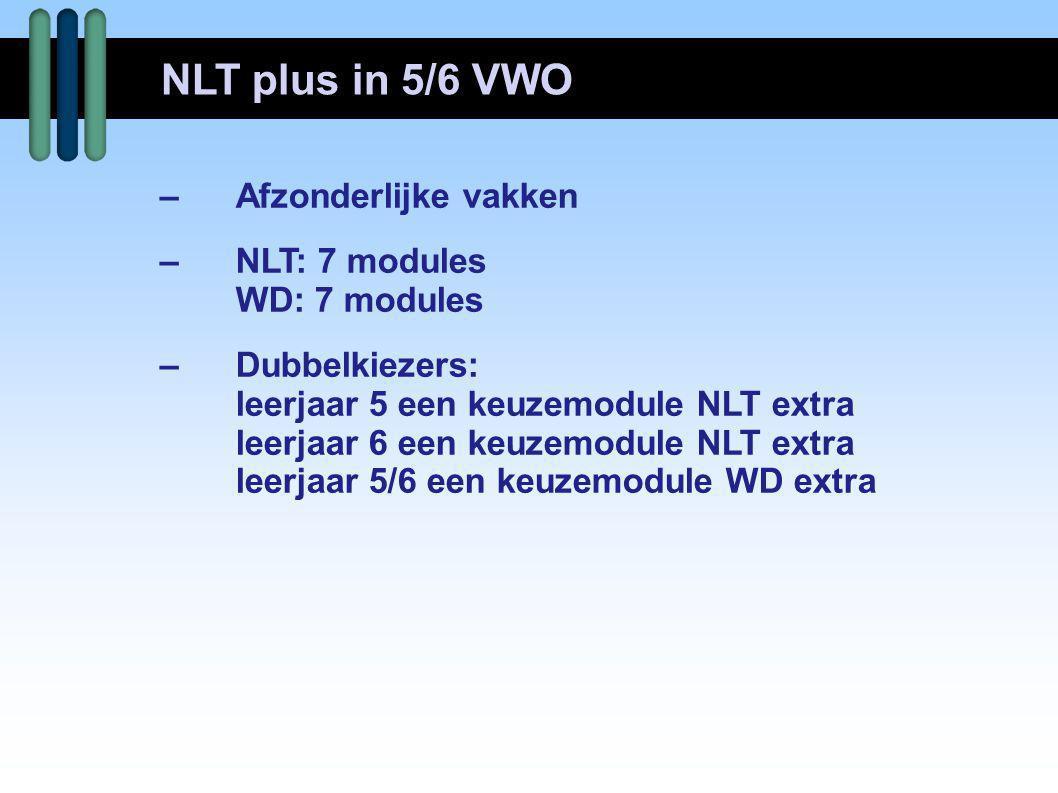 –Afzonderlijke vakken –NLT: 7 modules WD: 7 modules –Dubbelkiezers: leerjaar 5 een keuzemodule NLT extra leerjaar 6 een keuzemodule NLT extra leerjaar