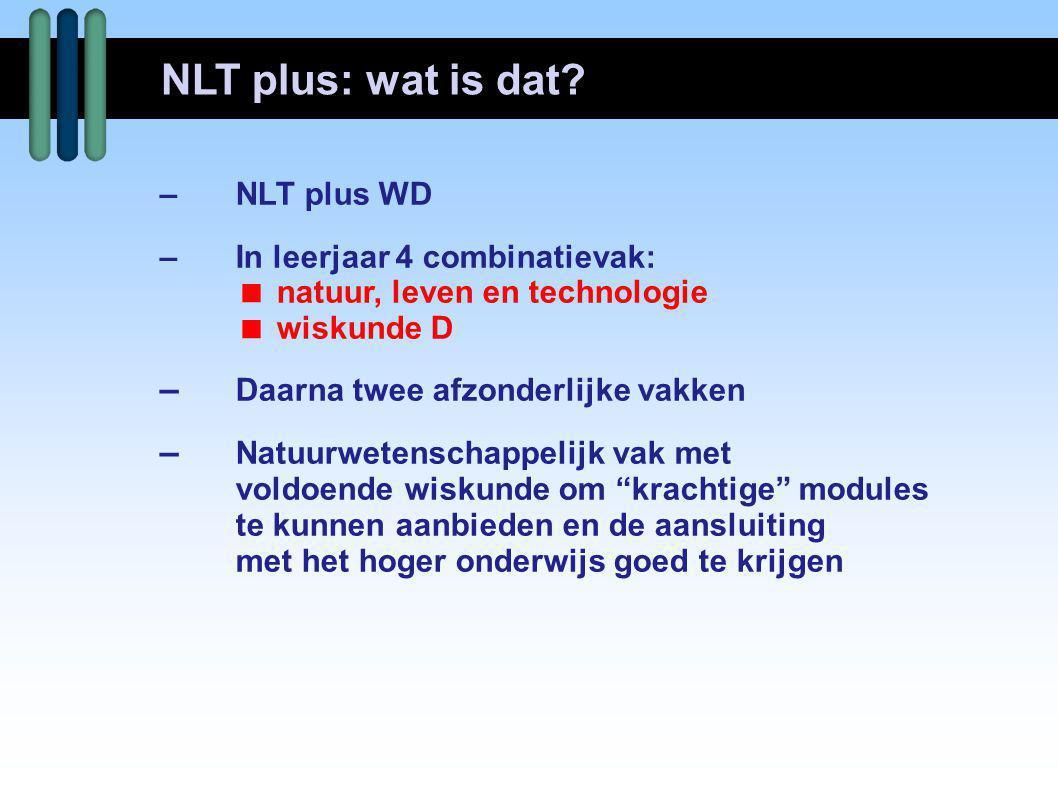 –NLT plus WD –In leerjaar 4 combinatievak:  natuur, leven en technologie  wiskunde D – Daarna twee afzonderlijke vakken – Natuurwetenschappelijk vak