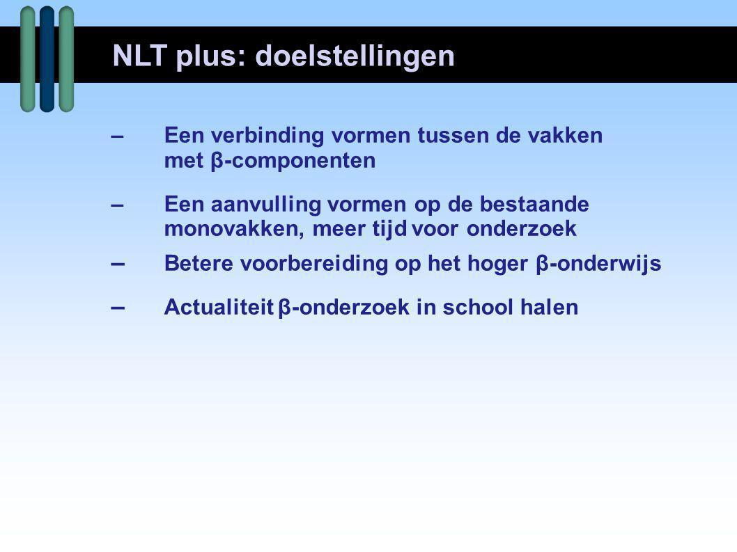 –Afzonderlijke vakken –NLT: 7 modules WD: 7 modules –Dubbelkiezers: leerjaar 5 een keuzemodule NLT extra leerjaar 6 een keuzemodule NLT extra leerjaar 5/6 een keuzemodule WD extra NLT plus in 5/6 VWO