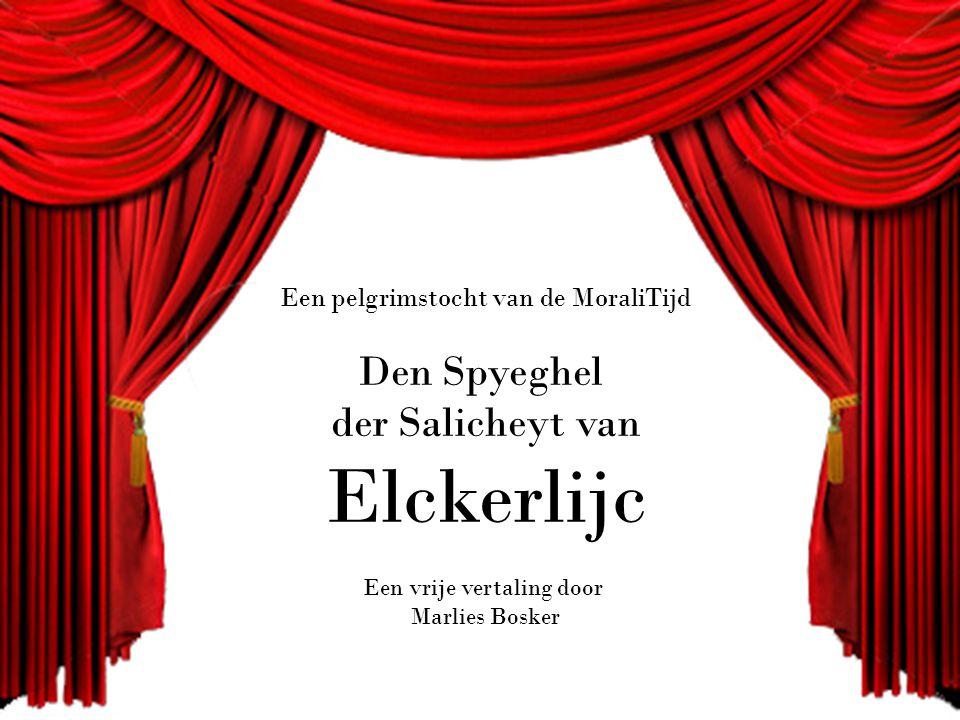 Een pelgrimstocht van de MoraliTijd Den Spyeghel der Salicheyt van Elckerlijc Een vrije vertaling door Marlies Bosker