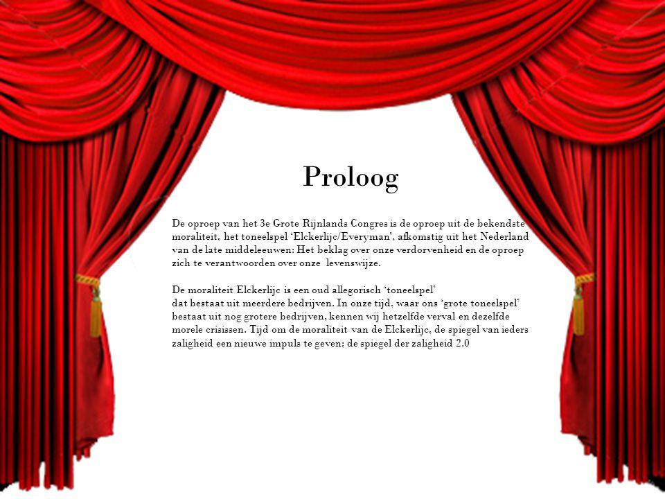 Proloog De oproep van het 3e Grote Rijnlands Congres is de oproep uit de bekendste moraliteit, het toneelspel 'Elckerlijc/Everyman', afkomstig uit het Nederland van de late middeleeuwen: Het beklag over onze verdorvenheid en de oproep zich te verantwoorden over onze levenswijze.