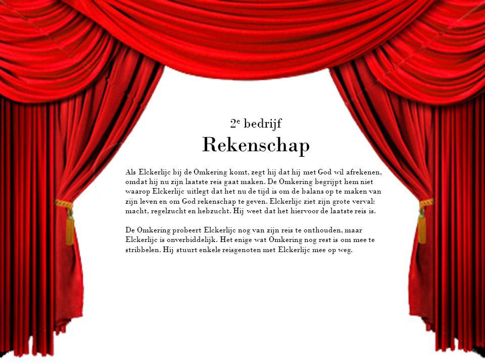 2 e bedrijf Rekenschap Als Elckerlijc bij de Omkering komt, zegt hij dat hij met God wil afrekenen, omdat hij nu zijn laatste reis gaat maken.