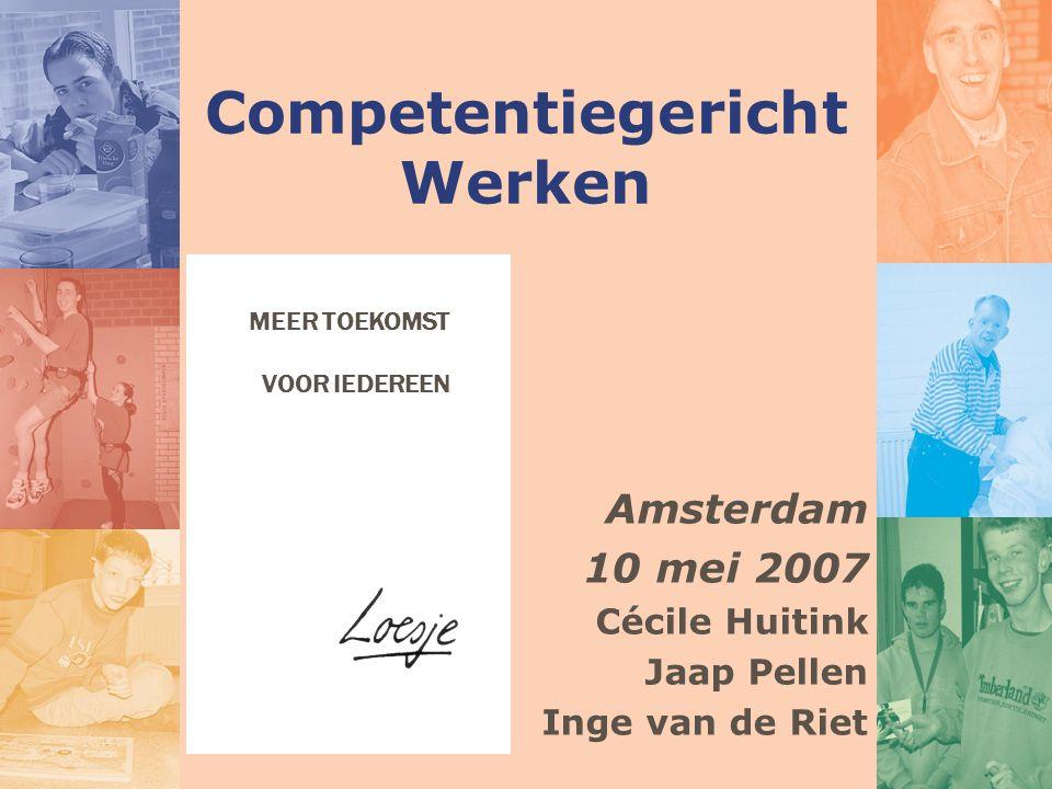 Competentiegericht Werken MEER TOEKOMST VOOR IEDEREEN Amsterdam 10 mei 2007 Cécile Huitink Jaap Pellen Inge van de Riet