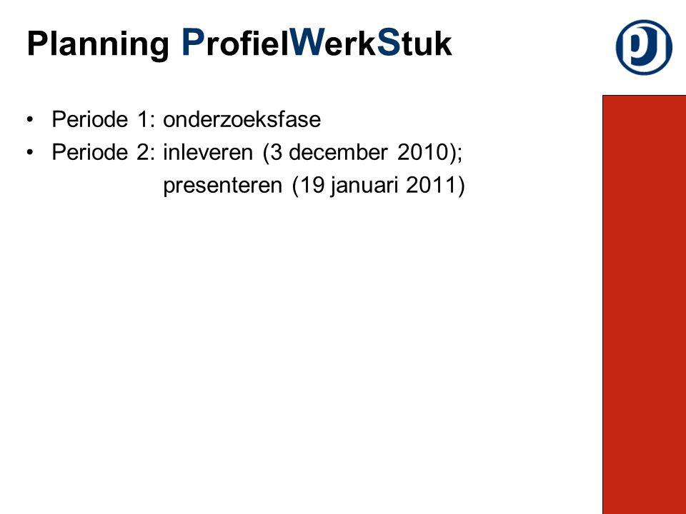 Periode 1:onderzoeksfase Periode 2: inleveren (3 december 2010); presenteren (19 januari 2011) Planning P rofiel W erk S tuk