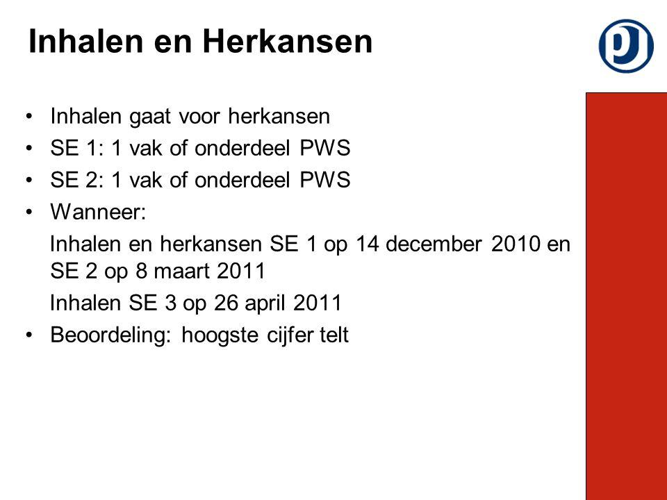 Inhalen gaat voor herkansen SE 1: 1 vak of onderdeel PWS SE 2: 1 vak of onderdeel PWS Wanneer: Inhalen en herkansen SE 1 op 14 december 2010 en SE 2 o