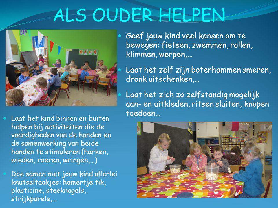 ALS OUDER HELPEN Laat het kind binnen en buiten helpen bij activiteiten die de vaardigheden van de handen en de samenwerking van beide handen te stimu