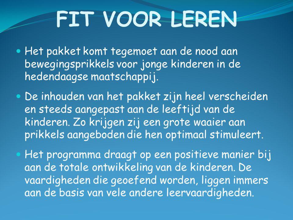 FIT VOOR LEREN Het pakket komt tegemoet aan de nood aan bewegingsprikkels voor jonge kinderen in de hedendaagse maatschappij. De inhouden van het pakk
