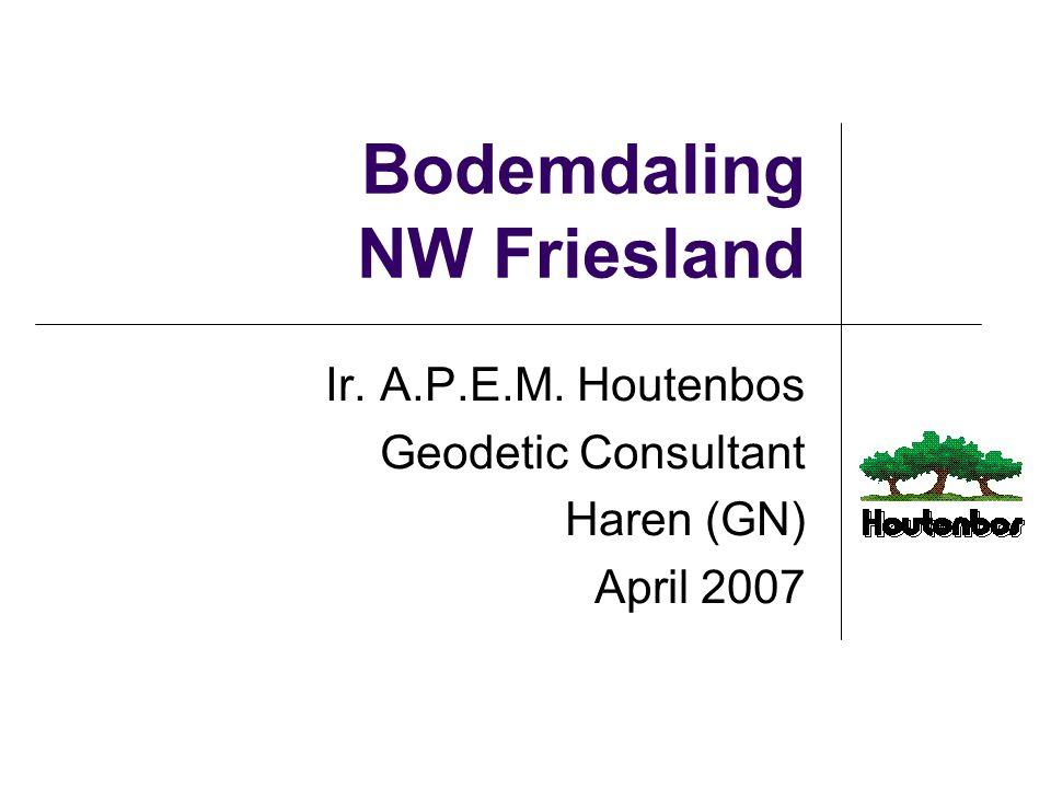 Bodemdaling NW Friesland Ir. A.P.E.M. Houtenbos Geodetic Consultant Haren (GN) April 2007