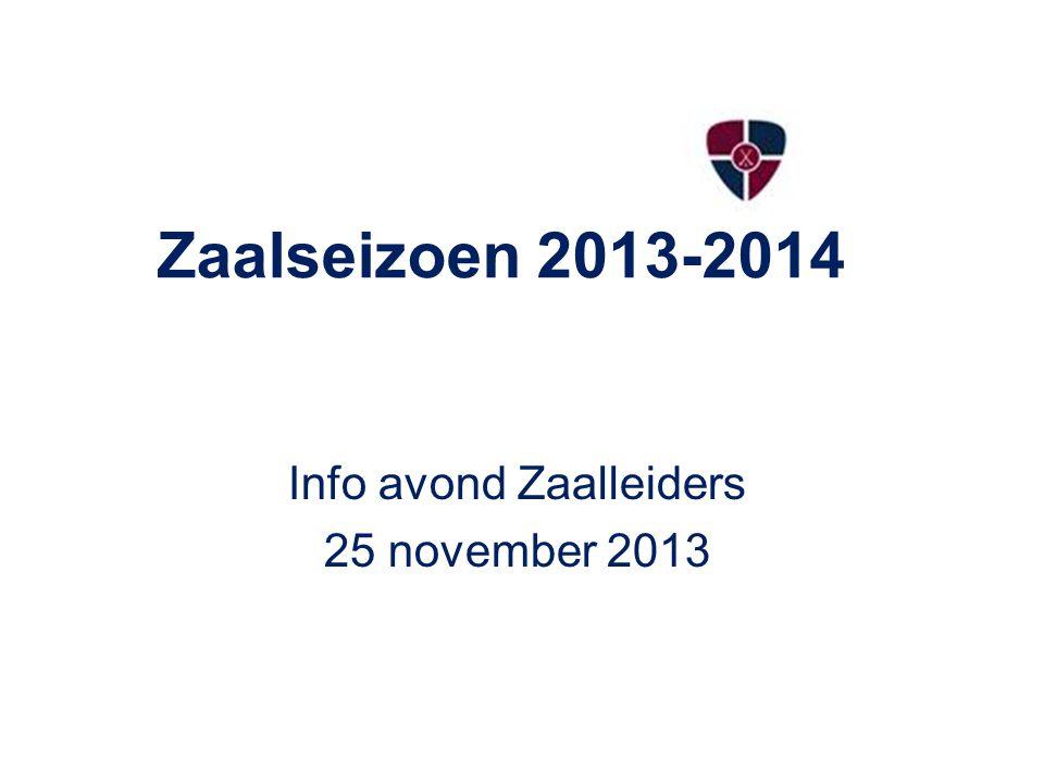 Zaalseizoen 2013-2014 Info avond Zaalleiders 25 november 2013