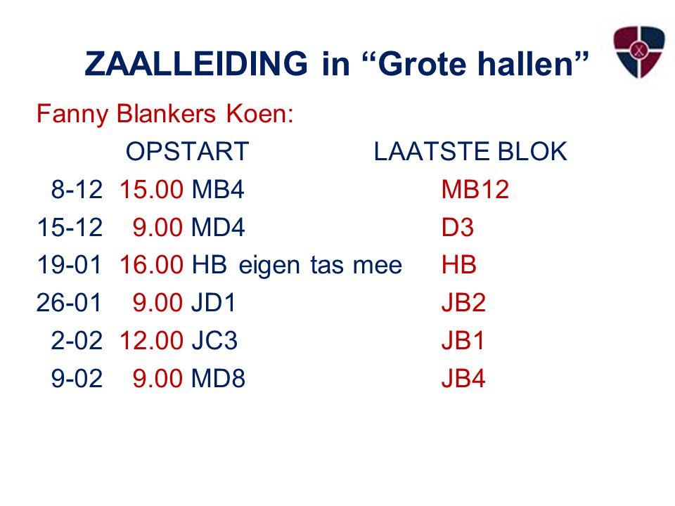 ZAALLEIDING in Grote hallen Fanny Blankers Koen: OPSTARTLAATSTE BLOK 8-12 15.00 MB4 MB12 15-12 9.00 MD4D3 19-01 16.00 HBeigen tas mee HB 26-01 9.00 JD1JB2 2-02 12.00 JC3JB1 9-02 9.00 MD8JB4