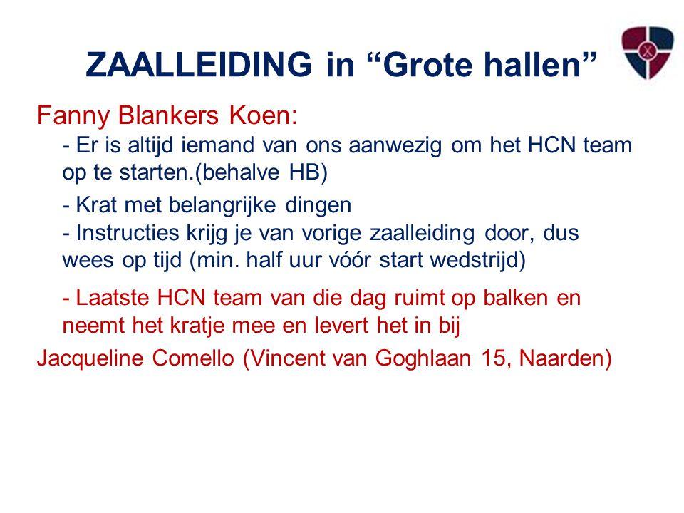 ZAALLEIDING in Grote hallen Fanny Blankers Koen: - Er is altijd iemand van ons aanwezig om het HCN team op te starten.(behalve HB) - Krat met belangrijke dingen - Instructies krijg je van vorige zaalleiding door, dus wees op tijd (min.