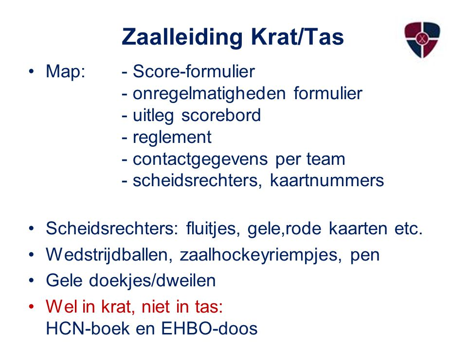 Zaalleiding Krat/Tas Map: - Score-formulier - onregelmatigheden formulier - uitleg scorebord - reglement - contactgegevens per team - scheidsrechters, kaartnummers Scheidsrechters: fluitjes, gele,rode kaarten etc.