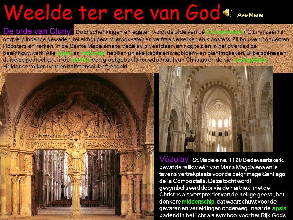 Weelde ter ere van God De orde van Cluny: Door schenkingen en legaten wordt de orde van de Cluniacenzers ( Cluny) zeer rijk: oogverblindende gewaden,