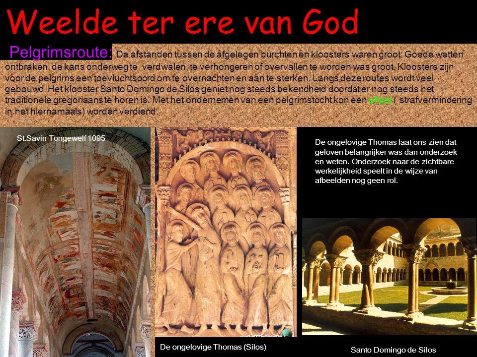 Weelde ter ere van God St.Savin Tongewelf 1095 Pelgrimsroute: De afstanden tussen de afgelegen burchten en kloosters waren groot. Goede wetten ontbrak