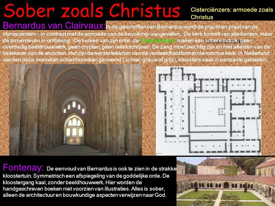 Sober zoals Christus Cisterciënzers: armoede zoals Christus Fontenay: De eenvoud van Bernardus is ook te zien in de strakke kloostertuin. Symmetrisch