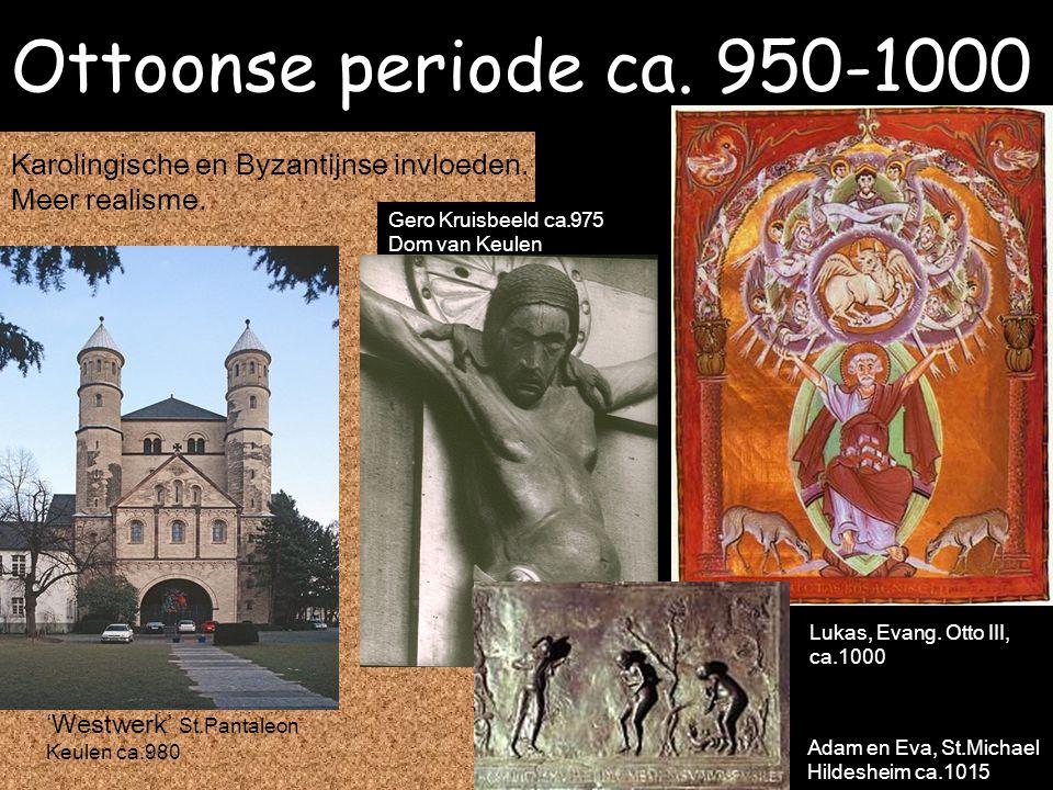 Ottoonse periode ca. 950-1000 Karolingische en Byzantijnse invloeden. Meer realisme. 'Westwerk' St.Pantaleon Keulen ca.980 Gero Kruisbeeld ca.975 Dom