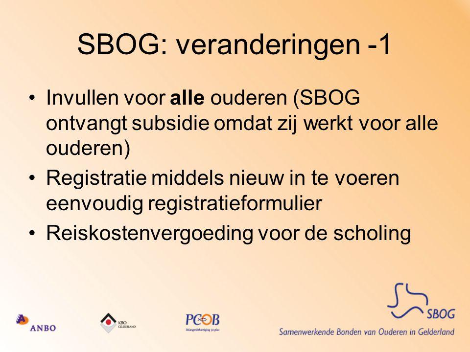 SBOG: veranderingen -1 Invullen voor alle ouderen (SBOG ontvangt subsidie omdat zij werkt voor alle ouderen) Registratie middels nieuw in te voeren ee