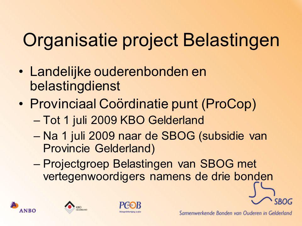 Organisatie project Belastingen Landelijke ouderenbonden en belastingdienst Provinciaal Coördinatie punt (ProCop) –Tot 1 juli 2009 KBO Gelderland –Na