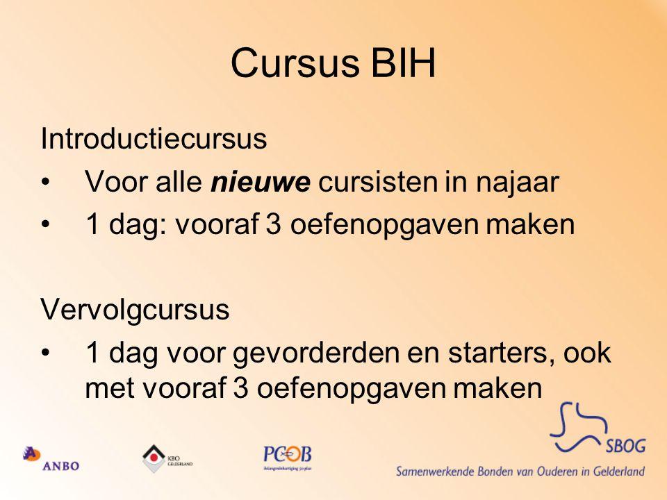 Cursus BIH Introductiecursus Voor alle nieuwe cursisten in najaar 1 dag: vooraf 3 oefenopgaven maken Vervolgcursus 1 dag voor gevorderden en starters,
