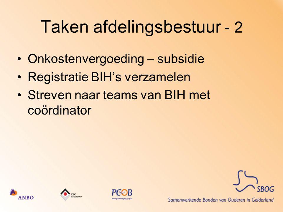 Taken afdelingsbestuur - 2 Onkostenvergoeding – subsidie Registratie BIH's verzamelen Streven naar teams van BIH met coördinator