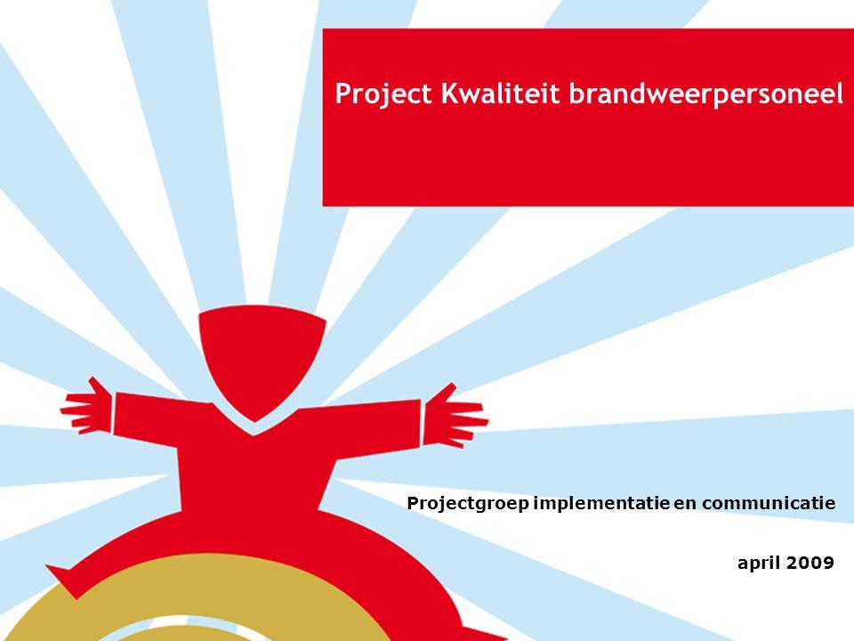 Project Kwaliteit brandweerpersoneel Projectgroep implementatie en communicatie april 2009
