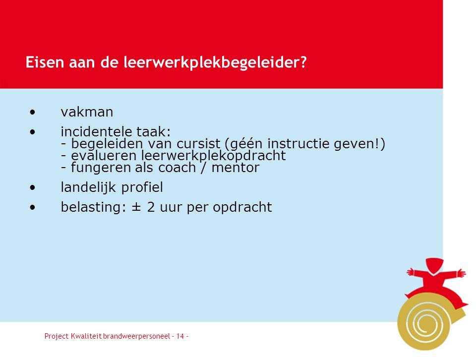 Besluit14 vakman incidentele taak: - begeleiden van cursist (géén instructie geven!) - evalueren leerwerkplekopdracht - fungeren als coach / mentor la