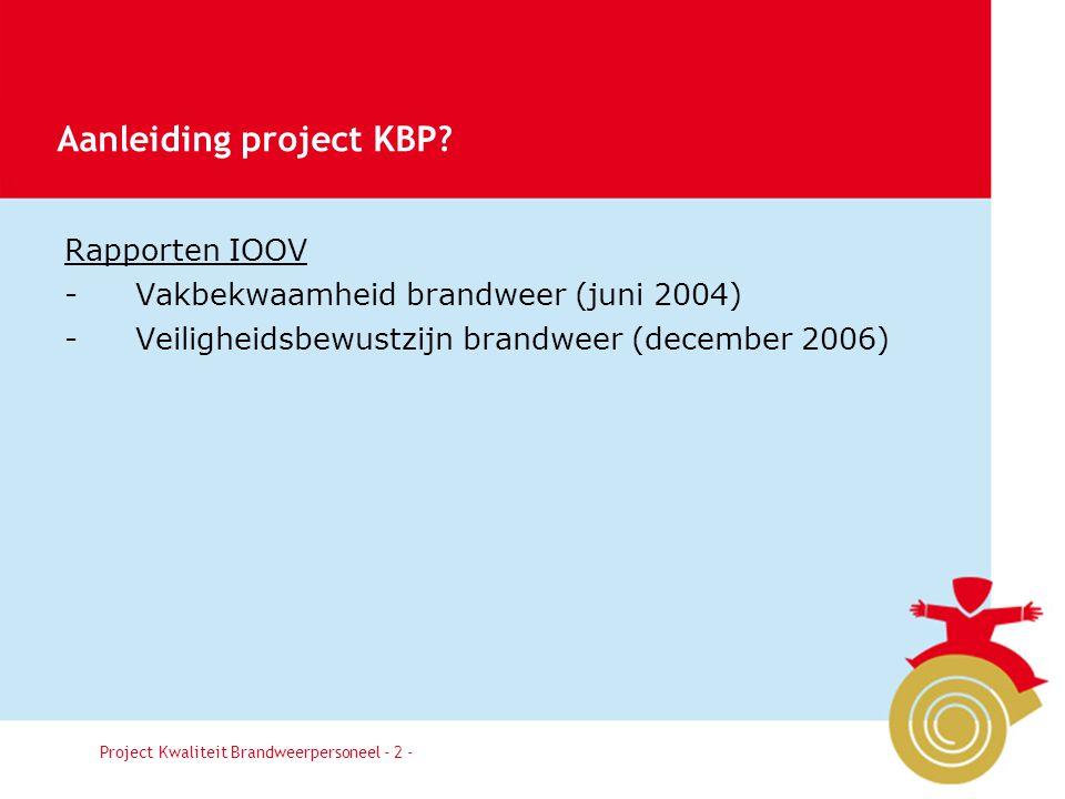 Besluit3 Het verhogen van de kwaliteit van het brandweerpersoneel én het waarborgen van deze kwaliteit. Project Kwaliteit Brandweerpersoneel - 3 - Doel project KBP.