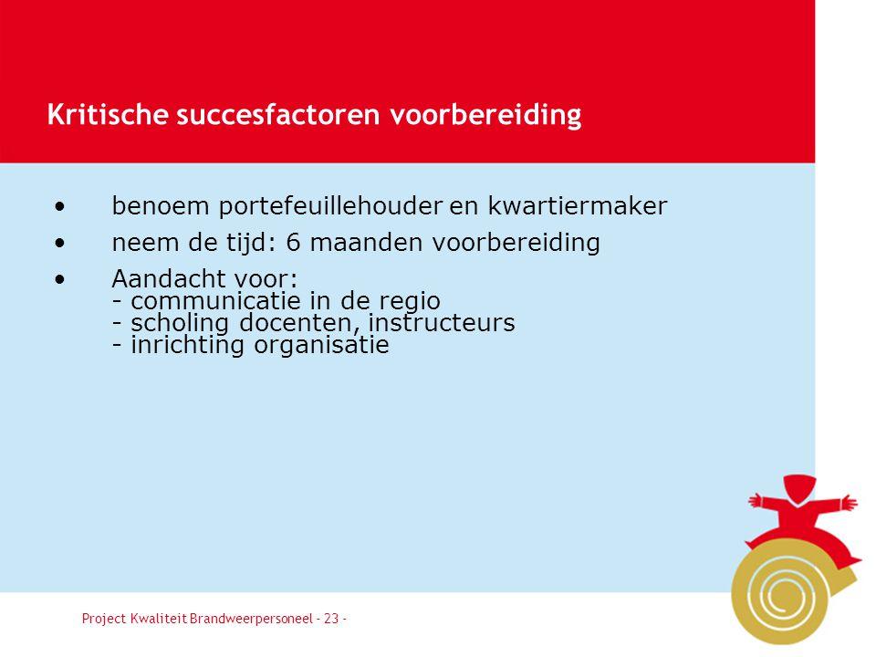 Besluit24 Leidraad implementatie (deel Opleiden) nulmeting opleidingsinstituut (zelfevaluatie) evaluatie leergangen landelijke profielen www.bkbp.nl en www.infopuntveiligheid.nlwww.bkbp.nlwww.infopuntveiligheid.nl Project Kwaliteit Brandweerpersoneel - 24 - Beschikbare tools