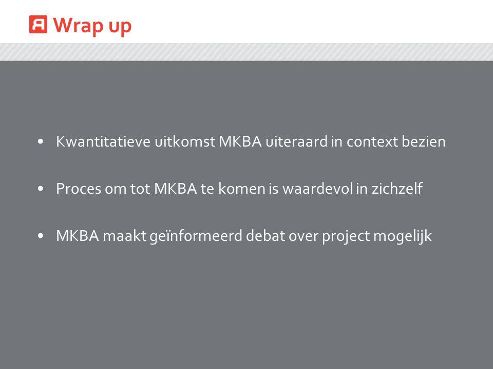 Wrap up Kwantitatieve uitkomst MKBA uiteraard in context bezien Proces om tot MKBA te komen is waardevol in zichzelf MKBA maakt geïnformeerd debat ove