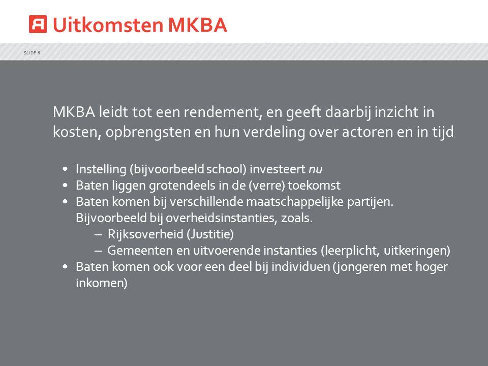 Uitkomsten MKBA SLIDE 6 MKBA leidt tot een rendement, en geeft daarbij inzicht in kosten, opbrengsten en hun verdeling over actoren en in tijd Instell