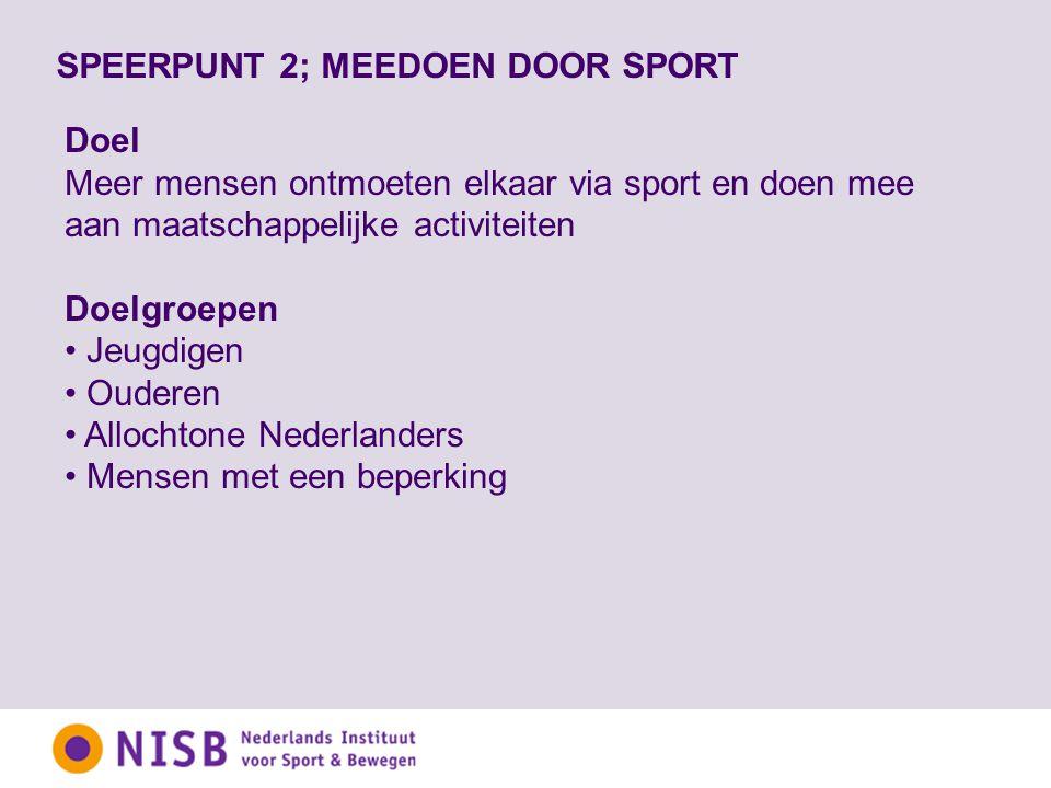 SPEERPUNT 2; MEEDOEN DOOR SPORT Doel Meer mensen ontmoeten elkaar via sport en doen mee aan maatschappelijke activiteiten Doelgroepen Jeugdigen Ouderen Allochtone Nederlanders Mensen met een beperking