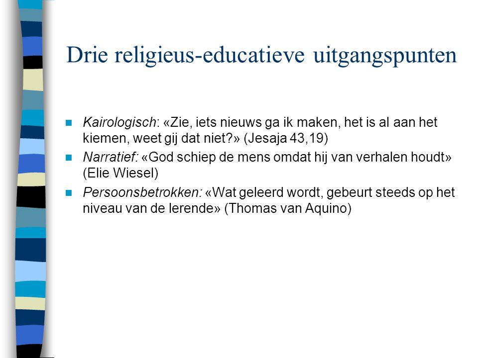 Drie religieus-educatieve uitgangspunten Kairologisch: «Zie, iets nieuws ga ik maken, het is al aan het kiemen, weet gij dat niet?» (Jesaja 43,19) Nar