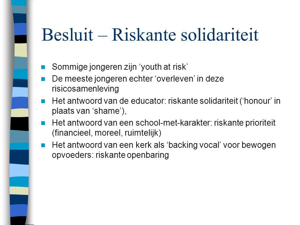 Besluit – Riskante solidariteit Sommige jongeren zijn 'youth at risk' De meeste jongeren echter 'overleven' in deze risicosamenleving Het antwoord van