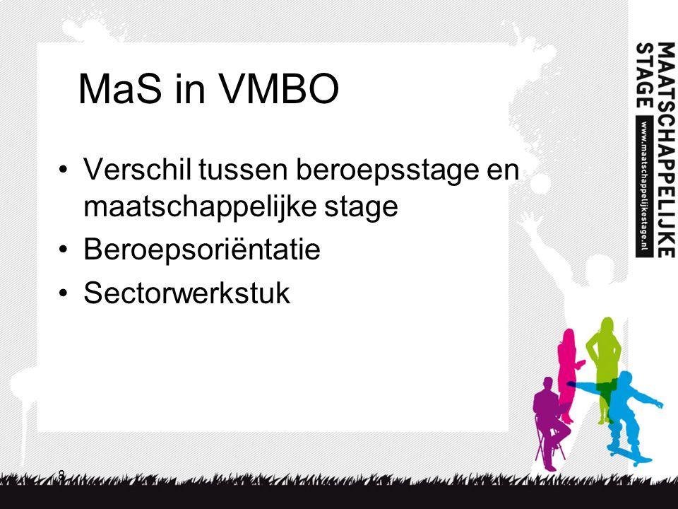 8 MaS in VMBO Verschil tussen beroepsstage en maatschappelijke stage Beroepsoriëntatie Sectorwerkstuk
