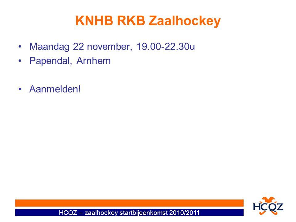 HCQZ – zaalhockey startbijeenkomst 2010/2011 KNHB RKB Zaalhockey Maandag 22 november, 19.00-22.30u Papendal, Arnhem Aanmelden!