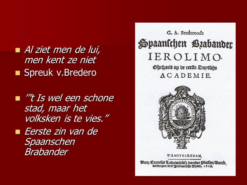 Bredero (1585-1618) 'Rederijker' 'Rederijker' Spaanschen Brabander Spaanschen Brabander Kluchten: De klucht van de koe, De molenaar. Kluchten: De kluc
