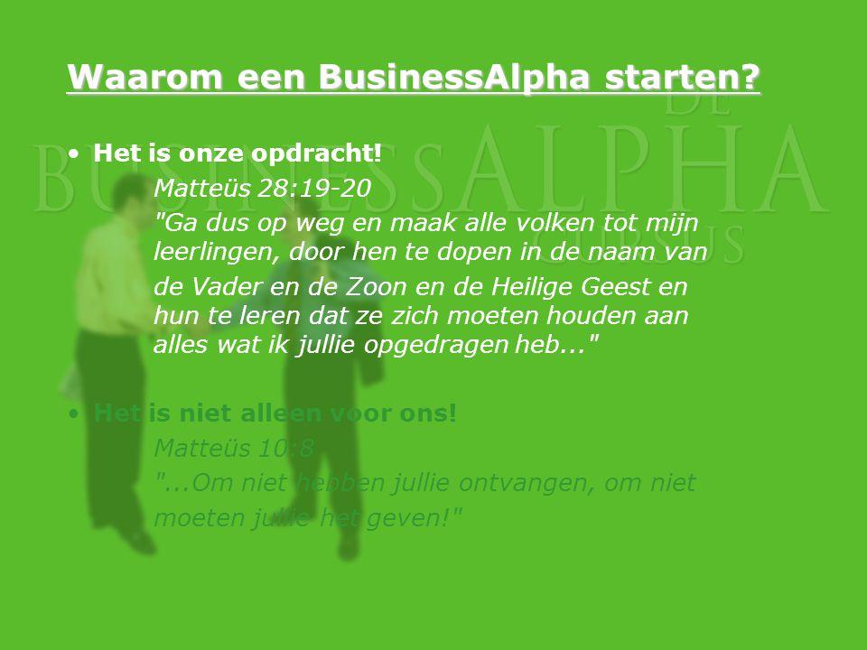 Waarom een BusinessAlpha starten? Het is onze opdracht! Matteüs 28:19-20