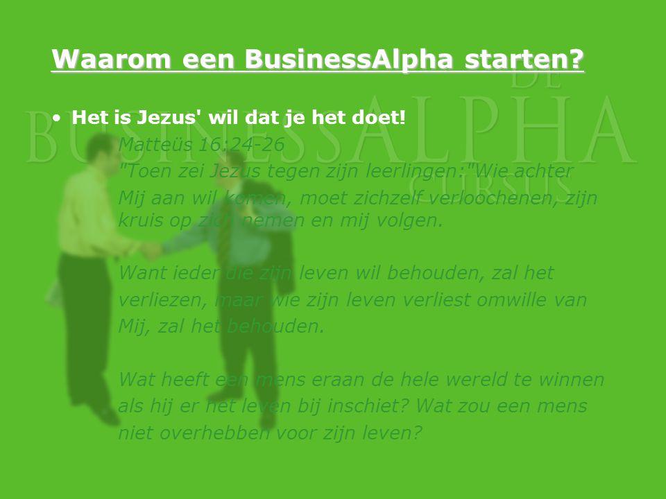 Waarom een BusinessAlpha starten? Het is Jezus' wil dat je het doet! Matteüs 16:24-26