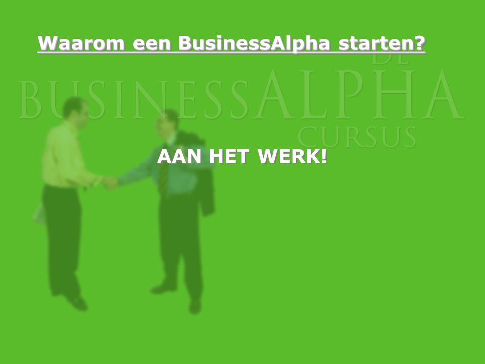 Waarom een BusinessAlpha starten? AAN HET WERK!