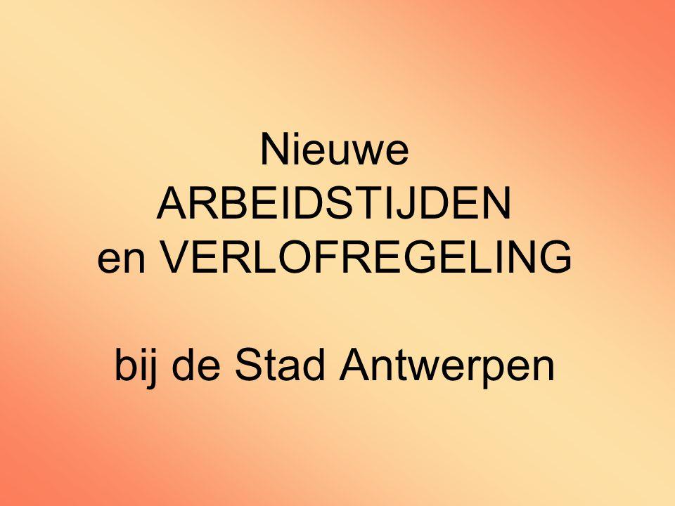 Nieuwe ARBEIDSTIJDEN en VERLOFREGELING bij de Stad Antwerpen