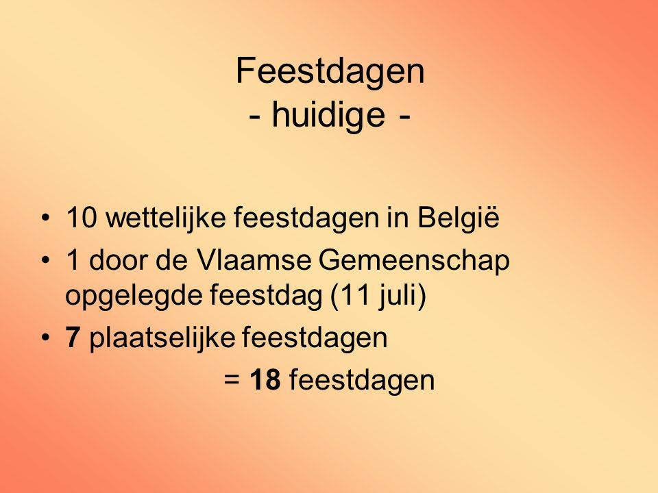 10 wettelijke feestdagen in België 1 door de Vlaamse Gemeenschap opgelegde feestdag (11 juli) 7 plaatselijke feestdagen = 18 feestdagen Feestdagen - huidige -