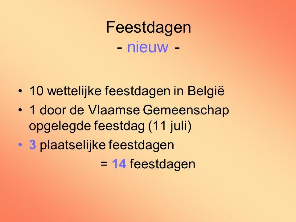 Feestdagen - nieuw - 10 wettelijke feestdagen in België 1 door de Vlaamse Gemeenschap opgelegde feestdag (11 juli) 3 plaatselijke feestdagen = 14 feestdagen